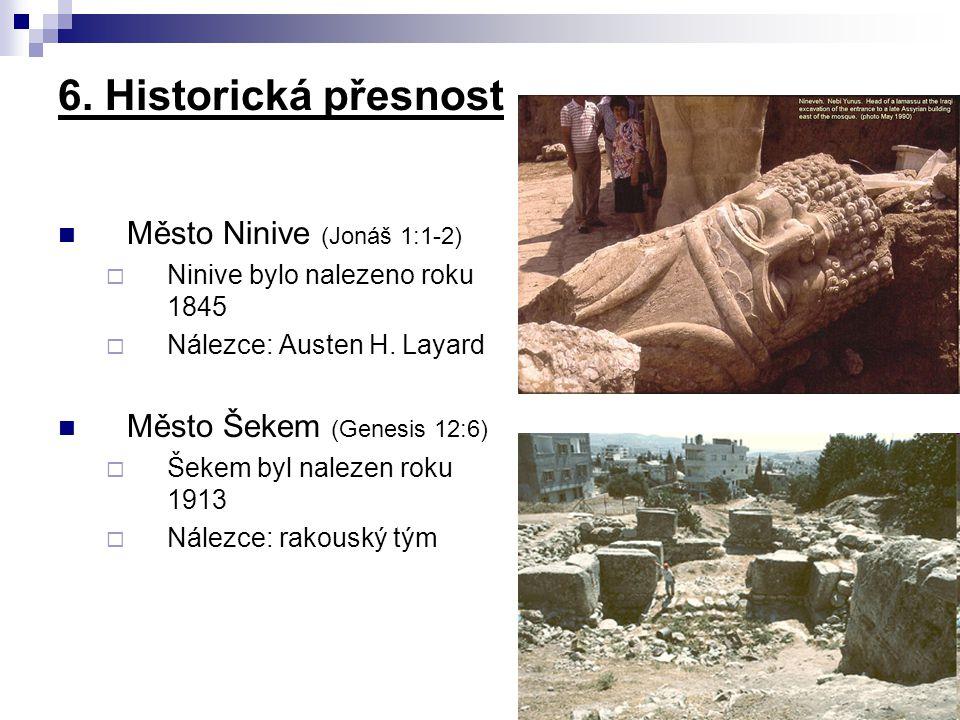 Město Ninive (Jonáš 1:1-2)  Ninive bylo nalezeno roku 1845  Nálezce: Austen H. Layard Město Šekem (Genesis 12:6)  Šekem byl nalezen roku 1913  Nál