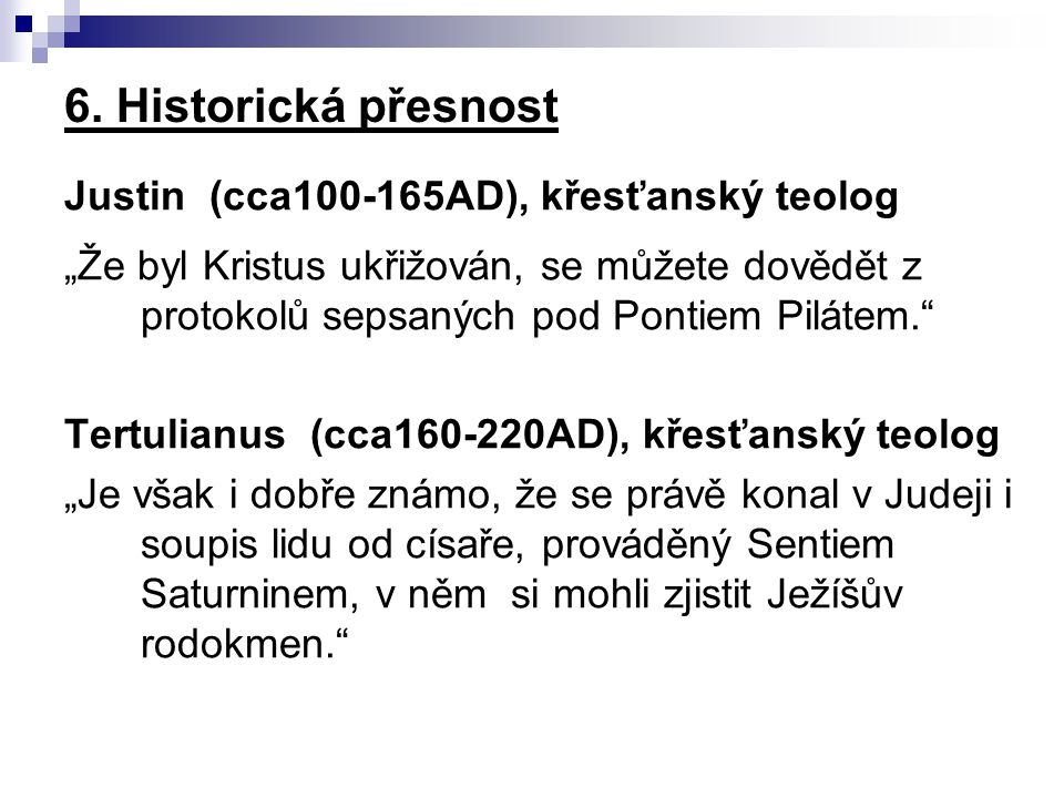 """6. Historická přesnost Justin (cca100-165AD), křesťanský teolog """"Že byl Kristus ukřižován, se můžete dovědět z protokolů sepsaných pod Pontiem Pilátem"""