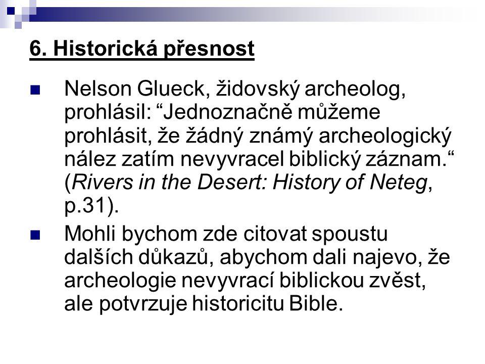 """6. Historická přesnost Nelson Glueck, židovský archeolog, prohlásil: """"Jednoznačně můžeme prohlásit, že žádný známý archeologický nález zatím nevyvrace"""