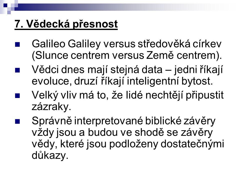 7. Vědecká přesnost Galileo Galiley versus středověká církev (Slunce centrem versus Země centrem). Vědci dnes mají stejná data – jedni říkají evoluce,