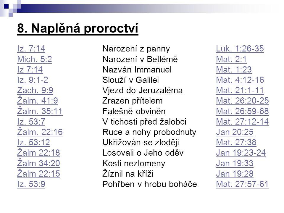 8. Naplěná proroctví Iz. 7:14Iz. 7:14 Narození z panny Luk. 1:26-35Luk. 1:26-35 Mich. 5:2Mich. 5:2 Narození v Betlémě Mat. 2:1Mat. 2:1 Iz 7:14Iz 7:14
