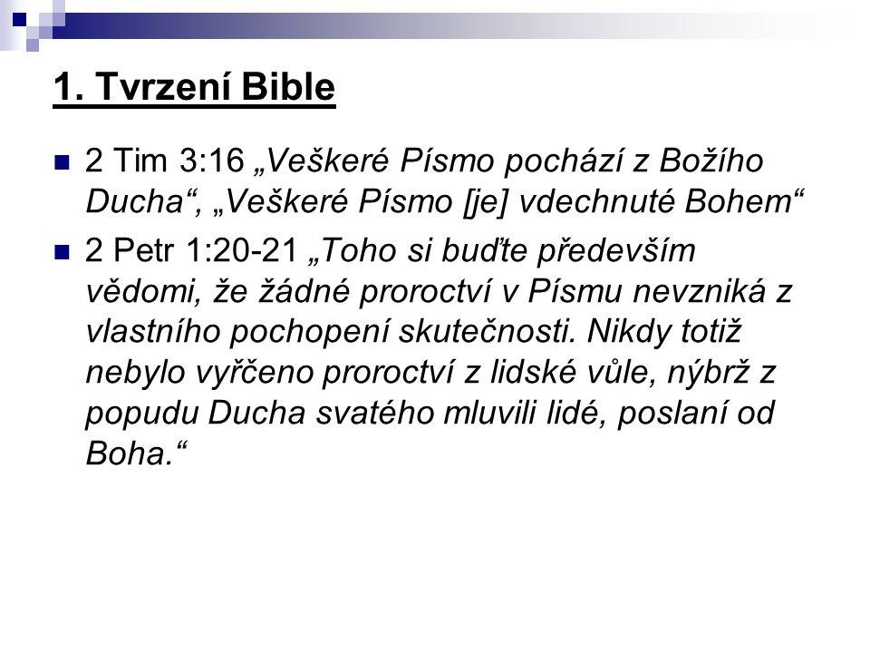 """1. Tvrzení Bible 2 Tim 3:16 """"Veškeré Písmo pochází z Božího Ducha"""", """"Veškeré Písmo [je] vdechnuté Bohem"""" 2 Petr 1:20-21 """"Toho si buďte především vědom"""