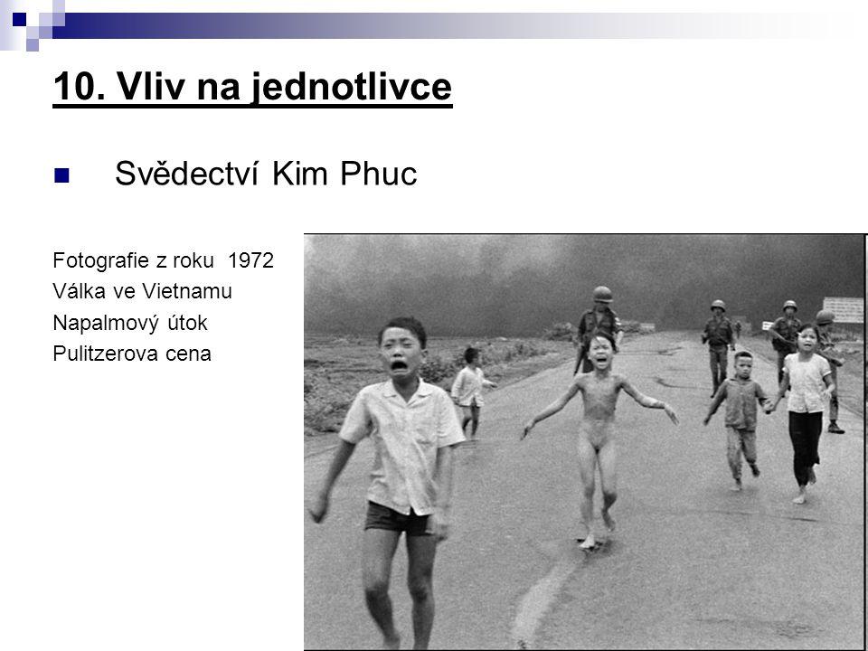 Svědectví Kim Phuc Fotografie z roku 1972 Válka ve Vietnamu Napalmový útok Pulitzerova cena 10. Vliv na jednotlivce