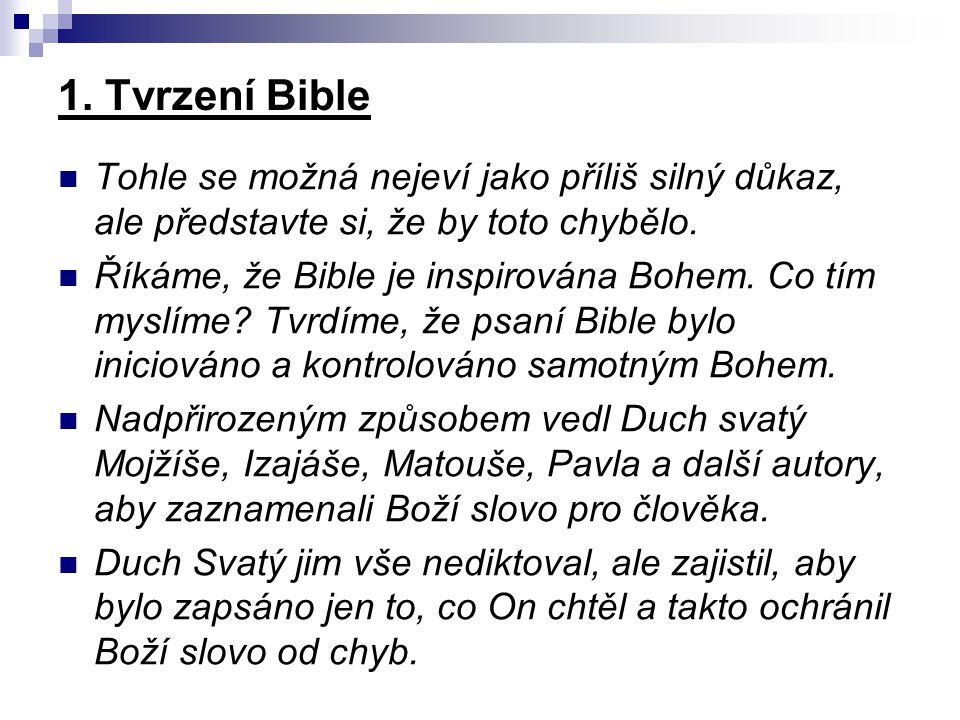 1. Tvrzení Bible Tohle se možná nejeví jako příliš silný důkaz, ale představte si, že by toto chybělo. Říkáme, že Bible je inspirována Bohem. Co tím m