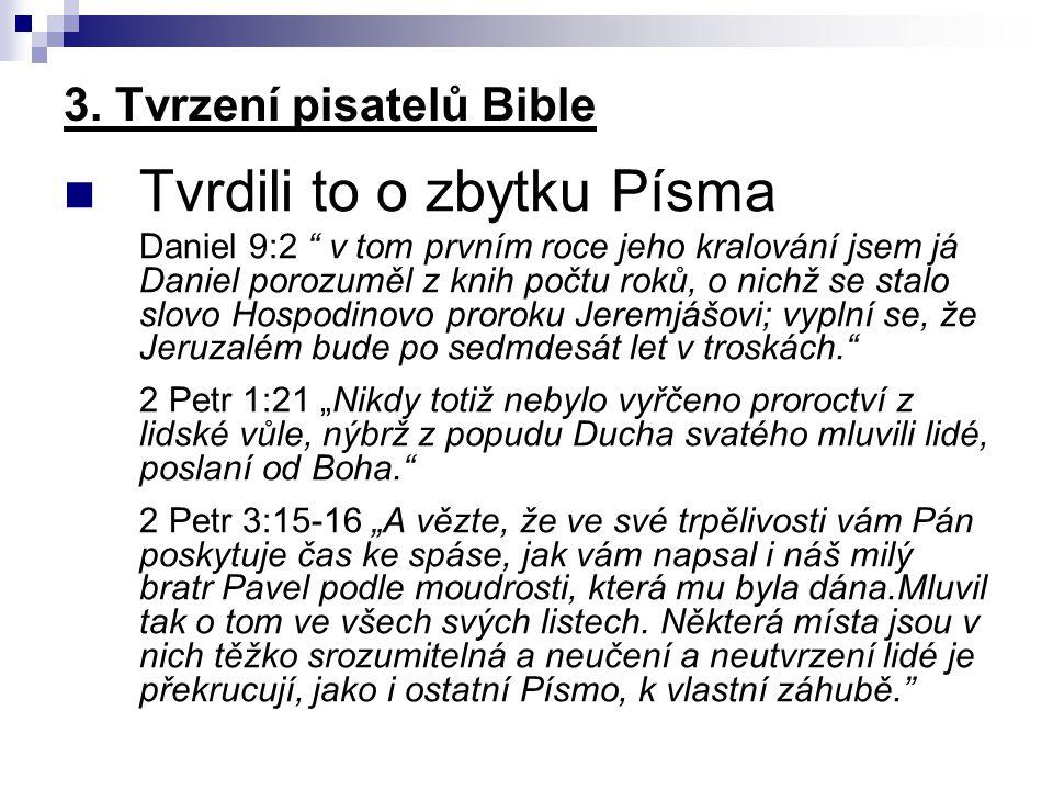 """3. Tvrzení pisatelů Bible Tvrdili to o zbytku Písma Daniel 9:2 """" v tom prvním roce jeho kralování jsem já Daniel porozuměl z knih počtu roků, o nichž"""