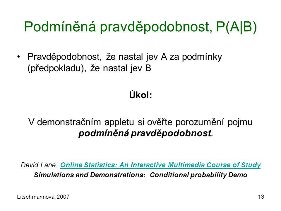 Litschmannová, 200713 Podmíněná pravděpodobnost, P(A|B) Pravděpodobnost, že nastal jev A za podmínky (předpokladu), že nastal jev B Úkol: V demonstrač