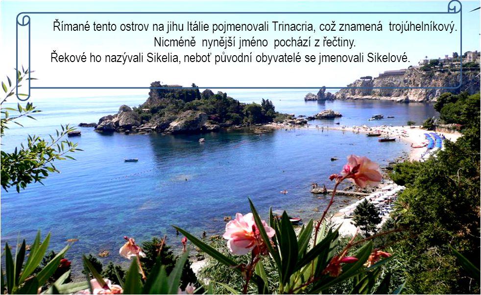 Římané tento ostrov na jihu Itálie pojmenovali Trinacria, což znamená trojúhelníkový.