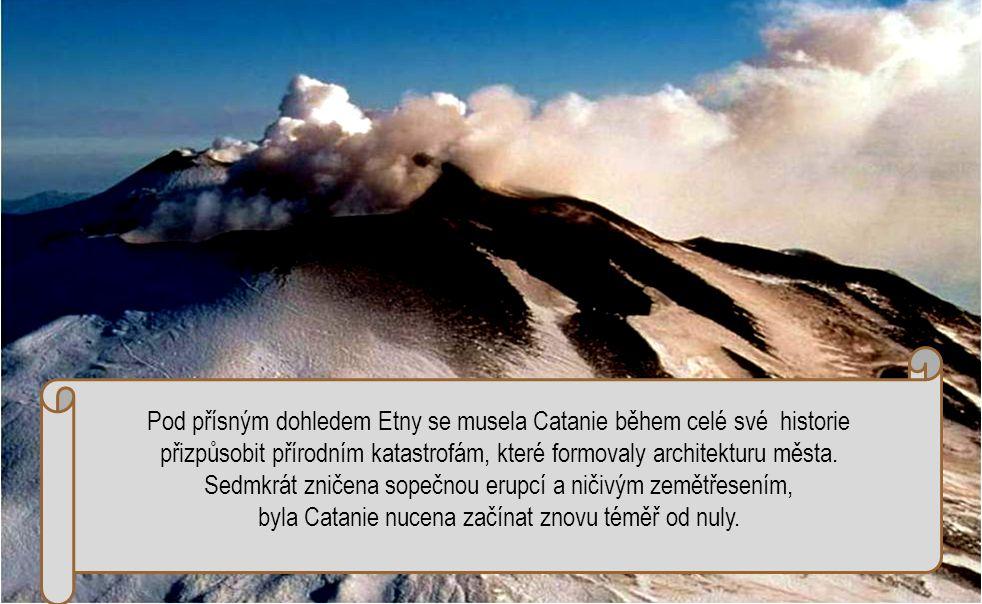Pod přísným dohledem Etny se musela Catanie během celé své historie přizpůsobit přírodním katastrofám, které formovaly architekturu města.