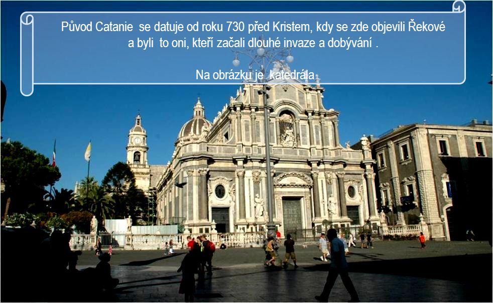 Původ Catanie se datuje od roku 730 před Kristem, kdy se zde objevili Řekové a byli to oni, kteří začali dlouhé invaze a dobývání.