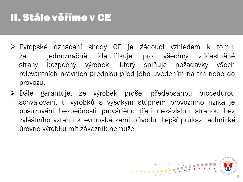 5  Evropské označení shody CE je žádoucí vzhledem k tomu, že jednoznačně identifikuje pro všechny zúčastněné strany bezpečný výrobek, který splňuje p