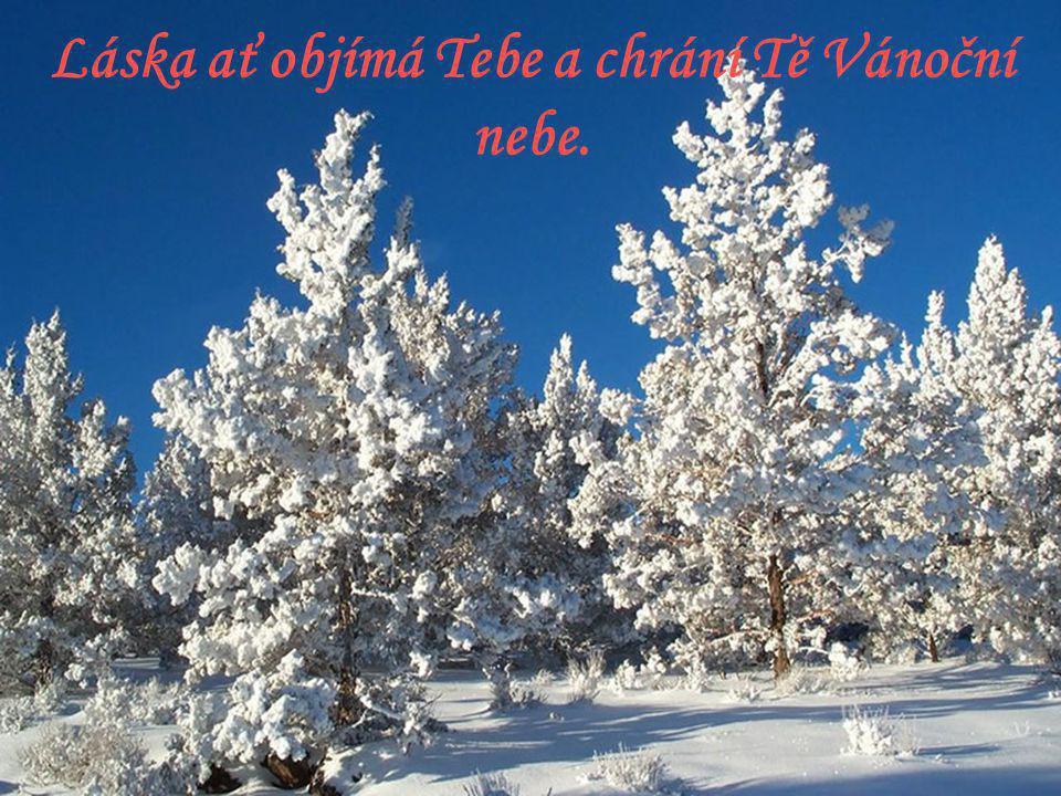 Láska ať objímá Tebe a chrání Tě Vánoční nebe.
