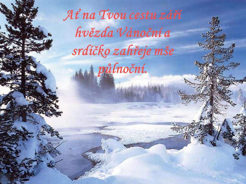 Ať na Tvou cestu září hvězda Vánoční a srdíčko zahřeje mše půlnoční.
