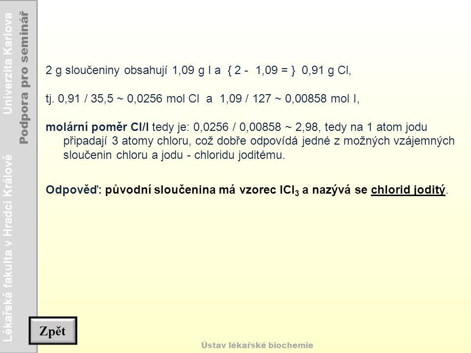 Lékařská fakulta v Hradci Králové Univerzita Karlova Podpora pro seminář Ústav lékařské biochemie Zpět 2 g sloučeniny obsahují 1,09 g I a { 2 - 1,09 =