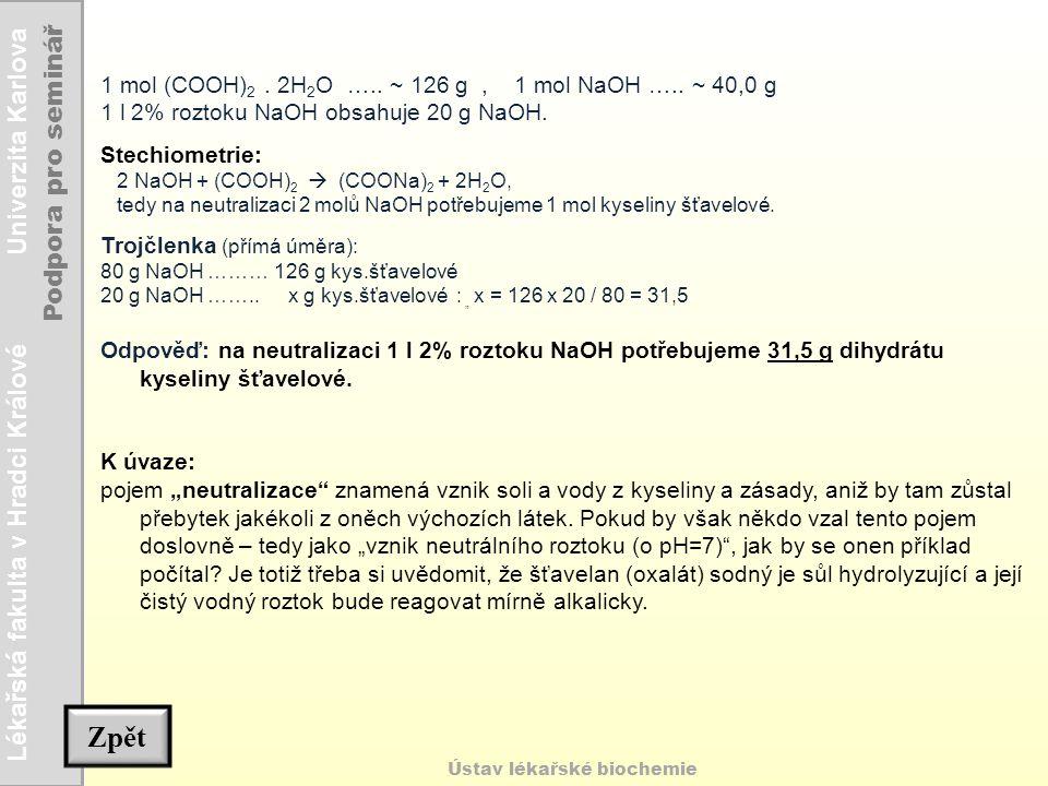 Lékařská fakulta v Hradci Králové Univerzita Karlova Podpora pro seminář Ústav lékařské biochemie Zpět 1 mol (COOH) 2. 2H 2 O ….. ~ 126 g, 1 mol NaOH