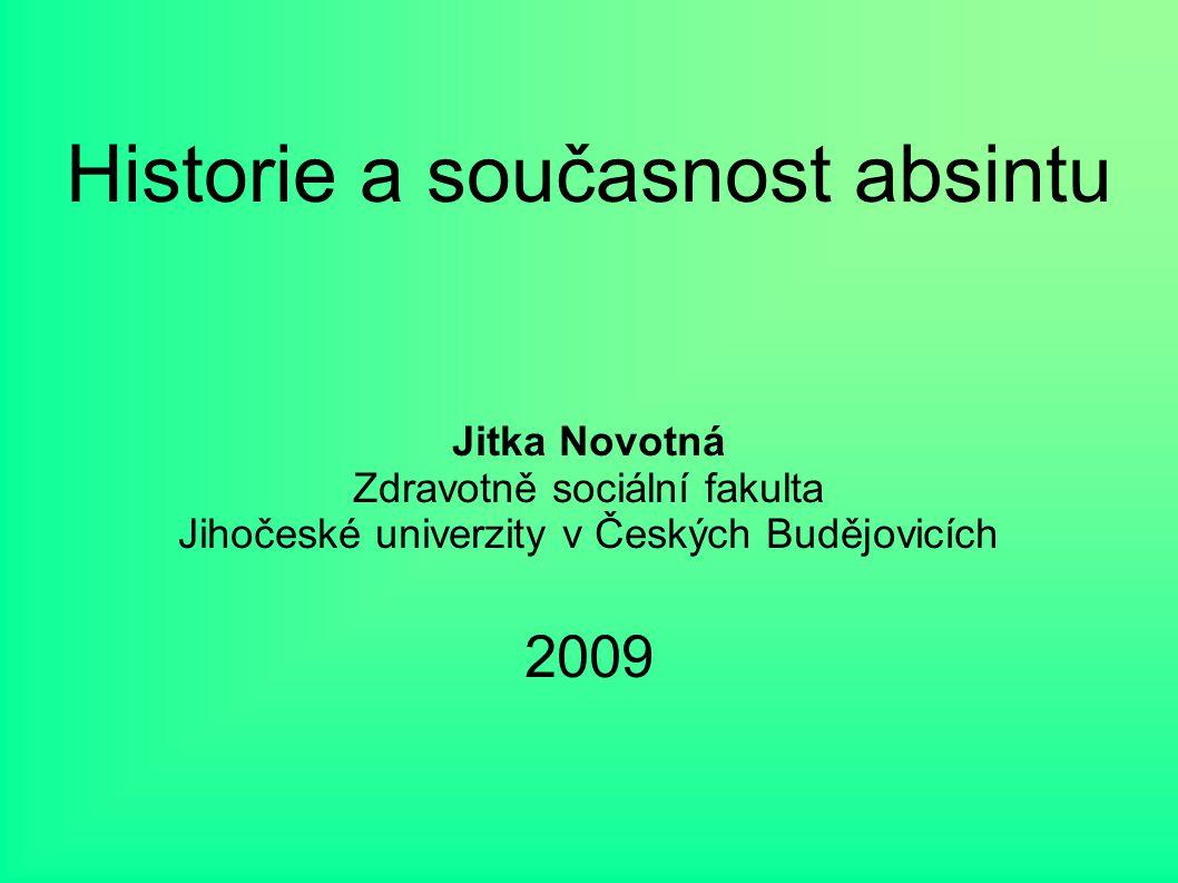 Historie a současnost absintu Jitka Novotná Zdravotně sociální fakulta Jihočeské univerzity v Českých Budějovicích 2009