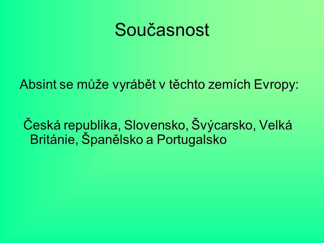 Současnost Absint se může vyrábět v těchto zemích Evropy: Česká republika, Slovensko, Švýcarsko, Velká Británie, Španělsko a Portugalsko