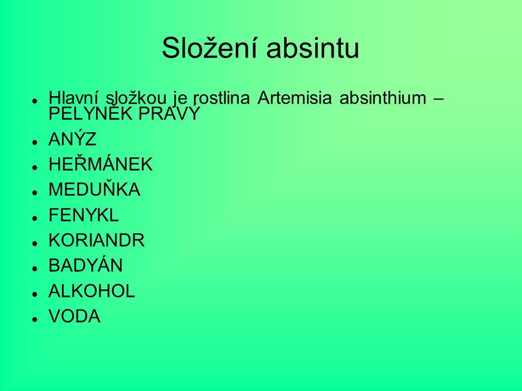 Složení absintu Hlavní složkou je rostlina Artemisia absinthium – PELYNĚK PRAVÝ ANÝZ HEŘMÁNEK MEDUŇKA FENYKL KORIANDR BADYÁN ALKOHOL VODA
