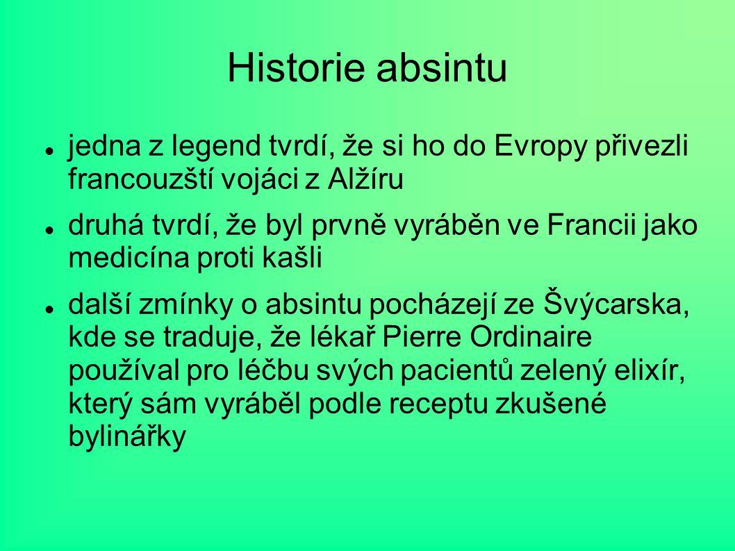Historie absintu jedna z legend tvrdí, že si ho do Evropy přivezli francouzští vojáci z Alžíru druhá tvrdí, že byl prvně vyráběn ve Francii jako medic