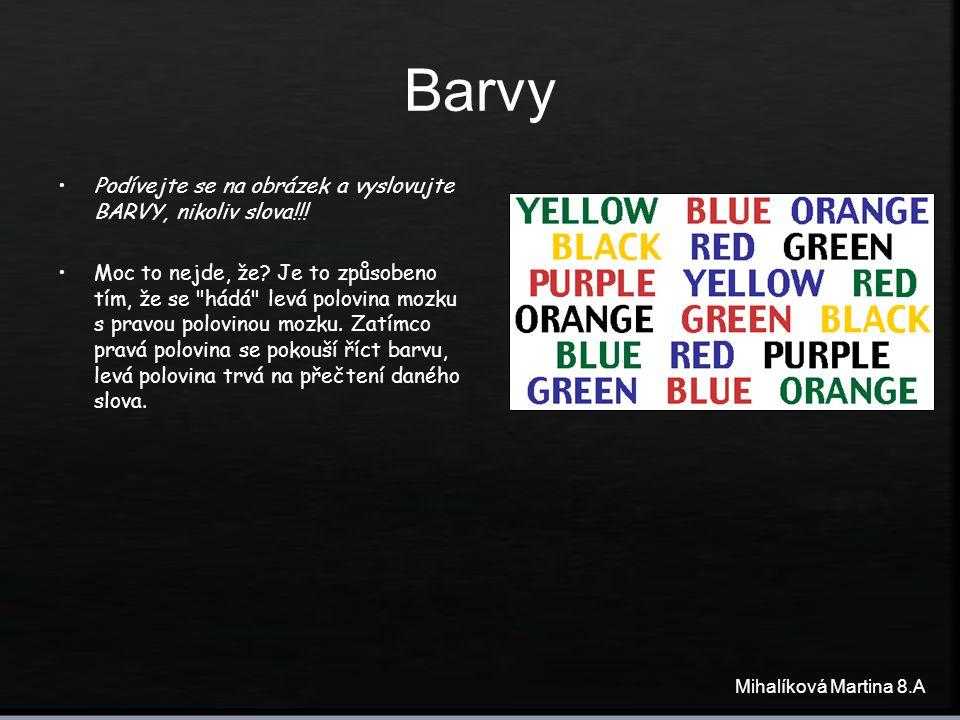 Mihalíková Martina 8.A Barvy Podívejte se na obrázek a vyslovujte BARVY, nikoliv slova!!! Moc to nejde, že? Je to způsobeno tím, že se