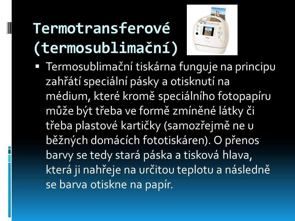 Termotransferové (termosublimační)  Termosublimační tiskárna funguje na principu zahřátí speciální pásky a otisknutí na médium, které kromě speciálního fotopapíru může být třeba ve formě zmíněné látky či třeba plastové kartičky (samozřejmě ne u běžných domácích fototiskáren).