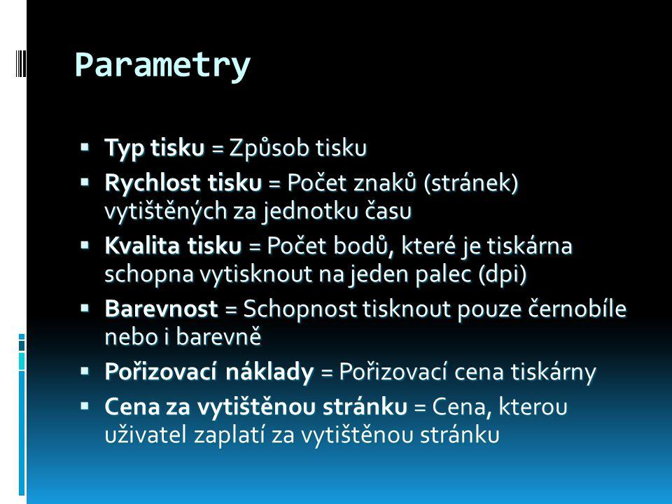 Parametry  Typ tisku = Způsob tisku  Rychlost tisku = Počet znaků (stránek) vytištěných za jednotku času  Kvalita tisku = Počet bodů, které je tisk