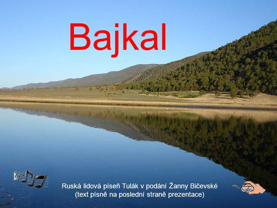 Bajkal Ruská lidová píseň Tulák v podání Žanny Bičevské (text písně na poslední straně prezentace)