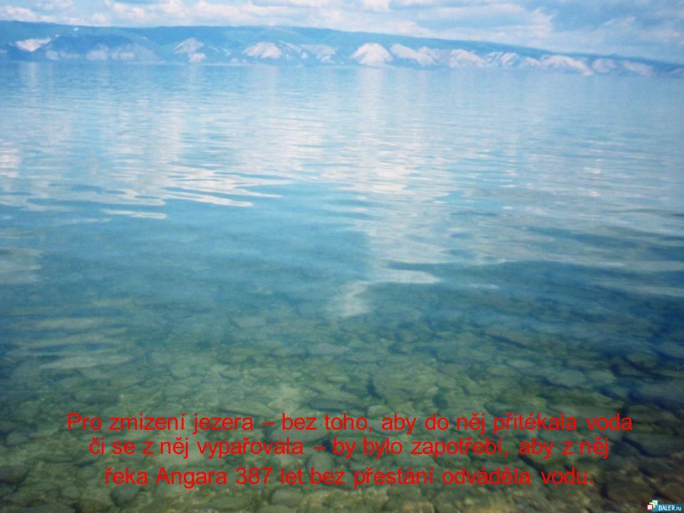 Pro zmizení jezera – bez toho, aby do něj přitékala voda či se z něj vypařovala – by bylo zapotřebí, aby z něj řeka Angara 387 let bez přestání odváděla vodu.