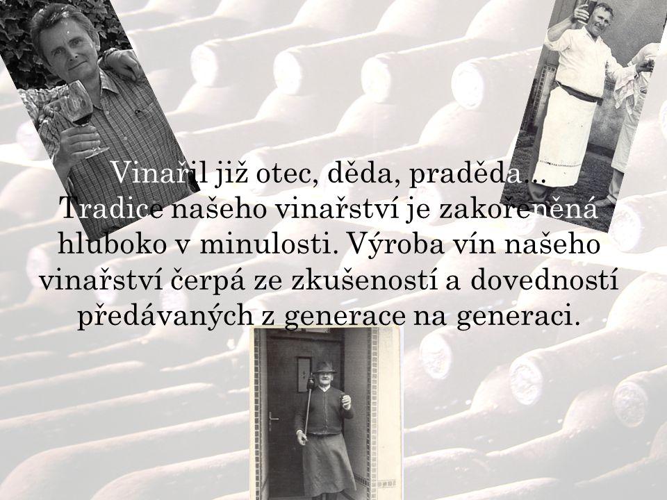 Vinařil již otec, děda, praděda... Tradice našeho vinařství je zakořeněná hluboko v minulosti.