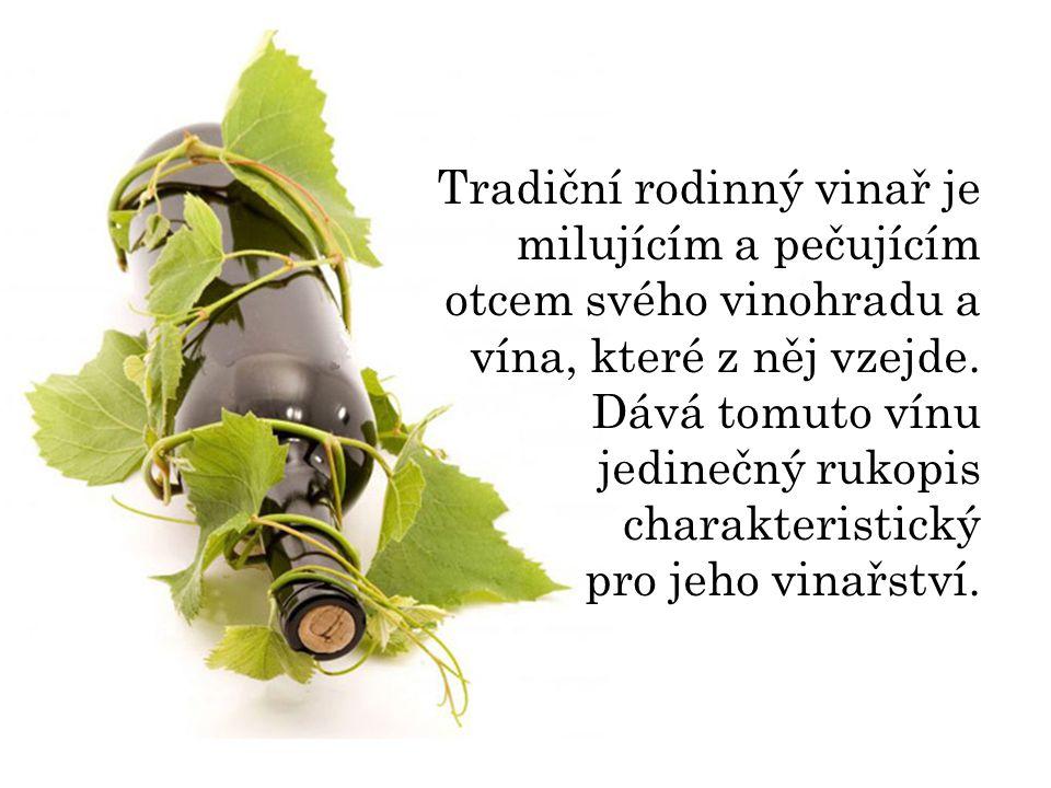 Tradiční rodinný vinař je milujícím a pečujícím otcem svého vinohradu a vína, které z něj vzejde.