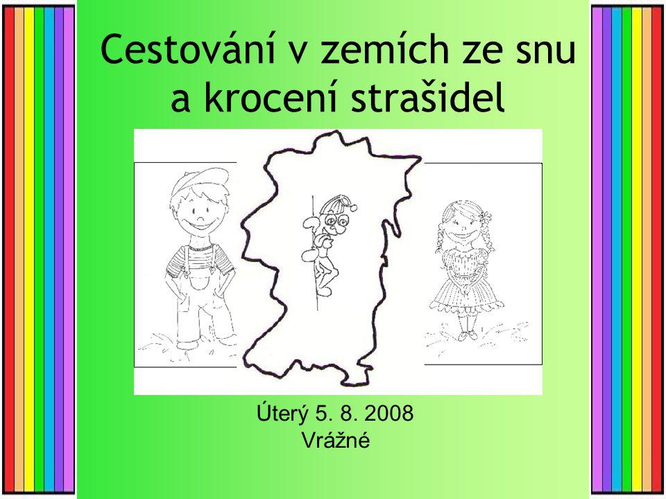 Cestování v zemích ze snu a krocení strašidel Úterý 5. 8. 2008 Vrážné