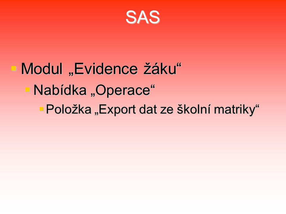 """SAS  Modul """"Evidence žáku  Nabídka """"Operace  Položka """"Export dat ze školní matriky"""