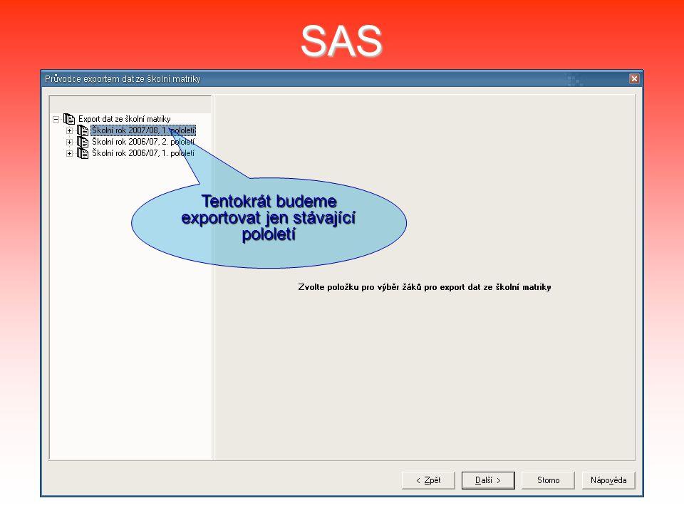 SAS Tentokrát budeme exportovat jen stávající pololetí