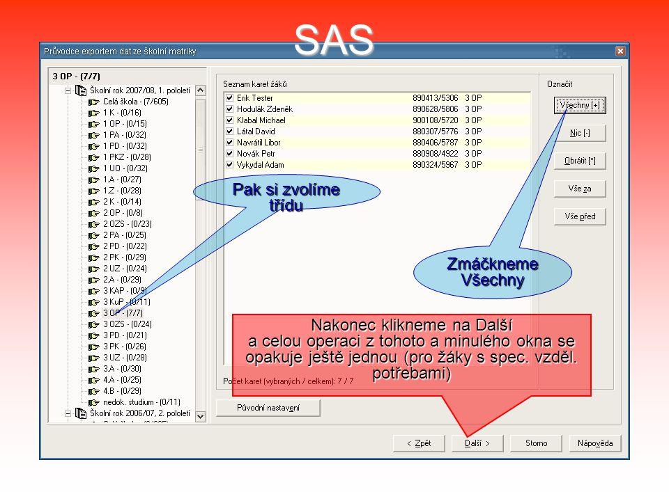 SAS Pak si zvolíme třídu Zmáčkneme Všechny Nakonec klikneme na Další a celou operaci z tohoto a minulého okna se opakuje ještě jednou (pro žáky s spec.