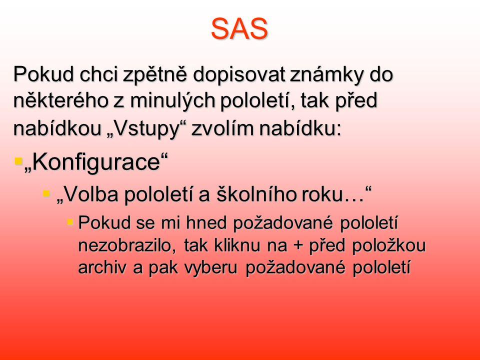"""SAS Pokud chci zpětně dopisovat známky do některého z minulých pololetí, tak před nabídkou """"Vstupy zvolím nabídku:  """"Konfigurace  """"Volba pololetí a školního roku…  Pokud se mi hned požadované pololetí nezobrazilo, tak kliknu na + před položkou archiv a pak vyberu požadované pololetí"""