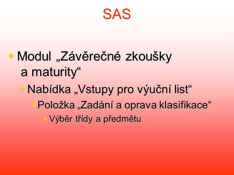 """SAS  Modul """"Závěrečné zkoušky a maturity  Nabídka """"Vstupy pro výuční list  Položka """"Zadání a oprava klasifikace  Výběr třídy a předmětu"""