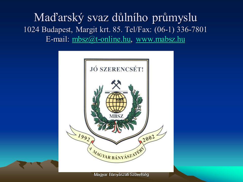 Magyar Bányászati Szövetség Maďarský svaz důlního průmyslu 1024 Budapest, Margit krt. 85. Tel/Fax: (06-1) 336-7801 E-mail: mbsz@t-online.hu, www.mabsz