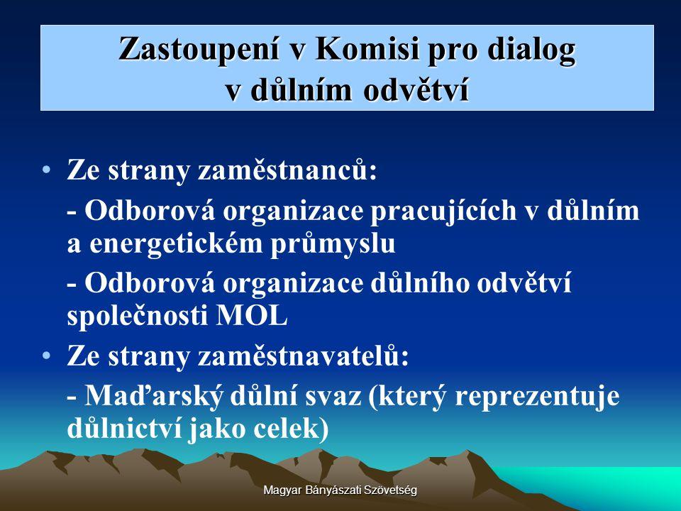 Magyar Bányászati Szövetség Zastoupení v Komisi pro dialog v důlním odvětví Ze strany zaměstnanců: - Odborová organizace pracujících v důlním a energe