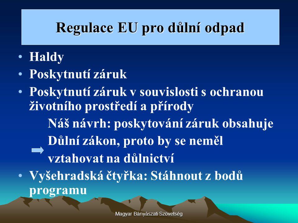 Magyar Bányászati Szövetség Regulace EU pro důlní odpad Haldy Poskytnutí záruk Poskytnutí záruk v souvislosti s ochranou životního prostředí a přírody