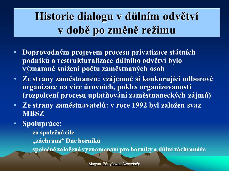 Magyar Bányászati Szövetség Historie dialogu v důlním odvětví v době po změně režimu Doprovodným projevem procesu privatizace státních podniků a restr