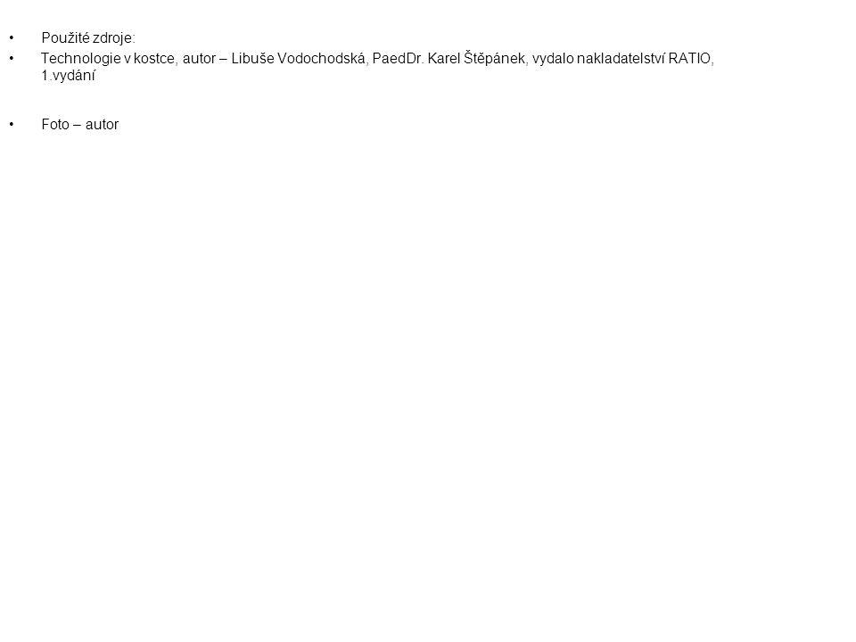 Použité zdroje: Technologie v kostce, autor – Libuše Vodochodská, PaedDr. Karel Štěpánek, vydalo nakladatelství RATIO, 1.vydání Foto – autor