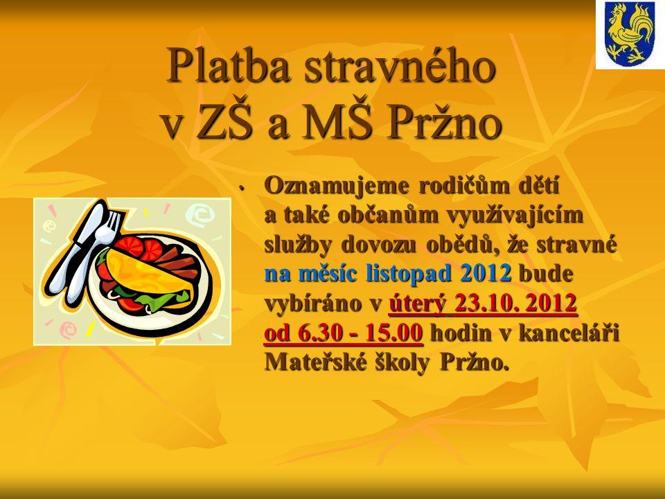Platba stravného v ZŠ a MŠ Pržno Oznamujeme rodičům dětí a také občanům využívajícím služby dovozu obědů, že stravné na měsíc listopad 2012 bude vybíráno v úterý 23.10.