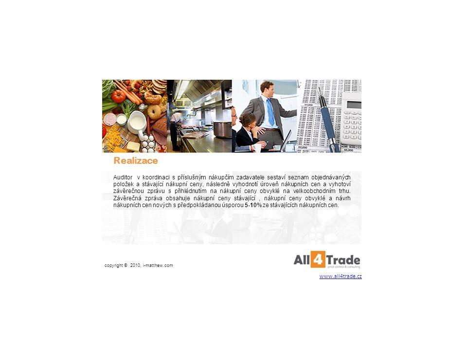 Realizace Auditor v koordinaci s příslušným nákupčím zadavatele sestaví seznam objednávaných položek a stávající nákupní ceny, následně vyhodnotí úroveň nákupních cen a vyhotoví závěrečnou zprávu s přihlédnutím na nákupní ceny obvyklé na velkoobchodním trhu.