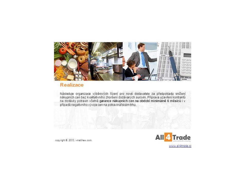 Realizace Následuje organizace výběrových řízení pro nové dodavatele za předpokladu snížení nákupních cen bez kvalitativního zhoršení dodávaných surovin.