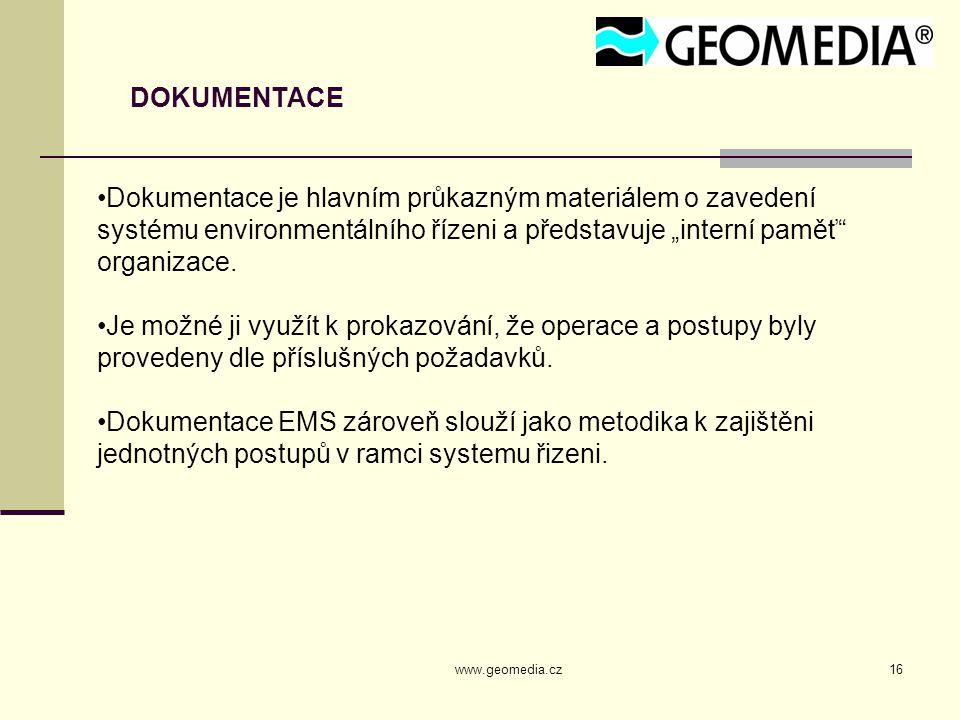 """www.geomedia.cz16 DOKUMENTACE Dokumentace je hlavním průkazným materiálem o zavedení systému environmentálního řízeni a představuje """"interní paměť organizace."""