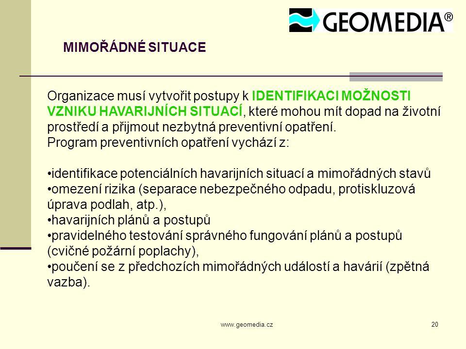 www.geomedia.cz20 MIMOŘÁDNÉ SITUACE Organizace musí vytvořit postupy k IDENTIFIKACI MOŽNOSTI VZNIKU HAVARIJNÍCH SITUACÍ, které mohou mít dopad na životní prostředí a přijmout nezbytná preventivní opatření.