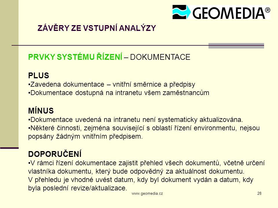 www.geomedia.cz28 ZÁVĚRY ZE VSTUPNÍ ANALÝZY PRVKY SYSTÉMU ŘÍZENÍ – DOKUMENTACE PLUS Zavedena dokumentace – vnitřní směrnice a předpisy Dokumentace dostupná na intranetu všem zaměstnancům MÍNUS Dokumentace uvedená na intranetu není systematicky aktualizována.