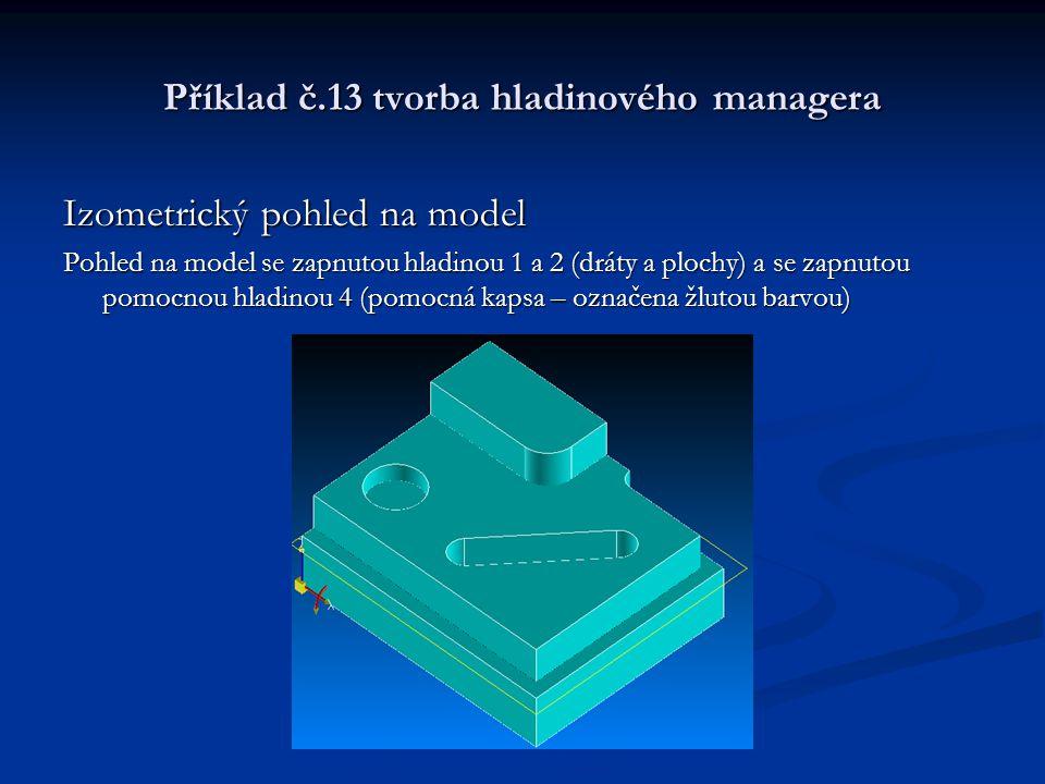 Příklad č.13 tvorba hladinového managera Izometrický pohled na model Pohled na model se zapnutou hladinou 1 a 2 (dráty a plochy) a se zapnutou pomocno