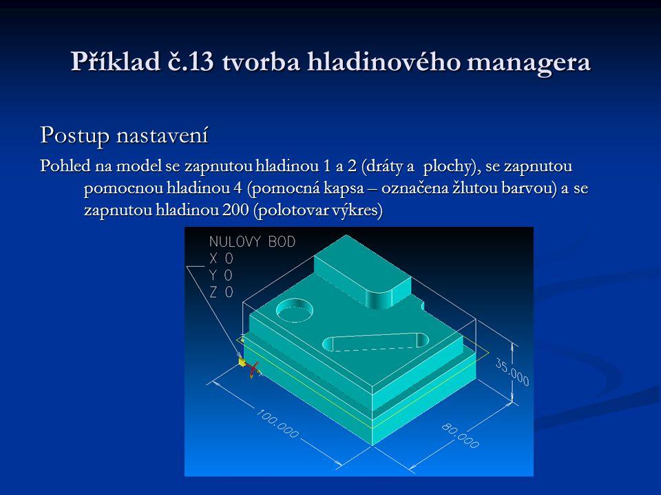 Příklad č.13 tvorba hladinového managera Postup nastavení Pohled na model se zapnutou hladinou 1 a 2 (dráty a plochy), se zapnutou pomocnou hladinou 4