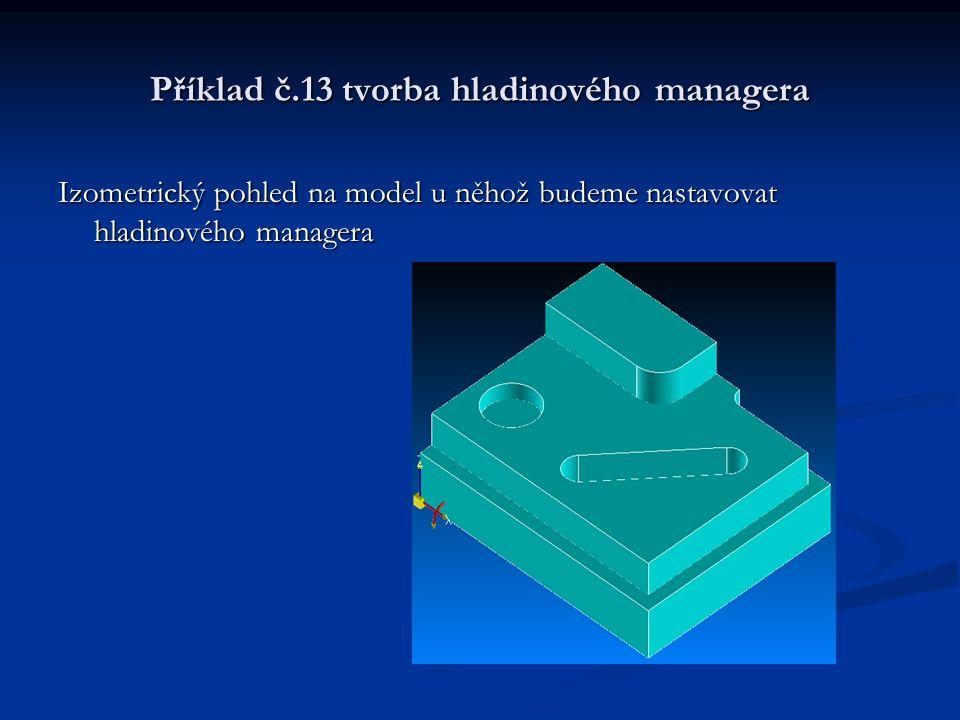 Příklad č.13 tvorba hladinového managera Postup nastavení v nástrojové liště vybereme příkaz hladina
