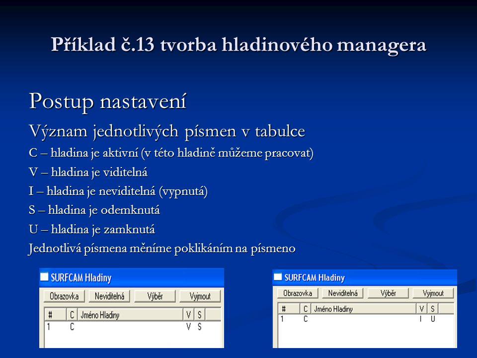Příklad č.13 tvorba hladinového managera Postup nastavení Hladinu číslo 1 přejmenujeme na ORIGINÁL DRÁTY (v této hladině kreslíme model jako drátový)